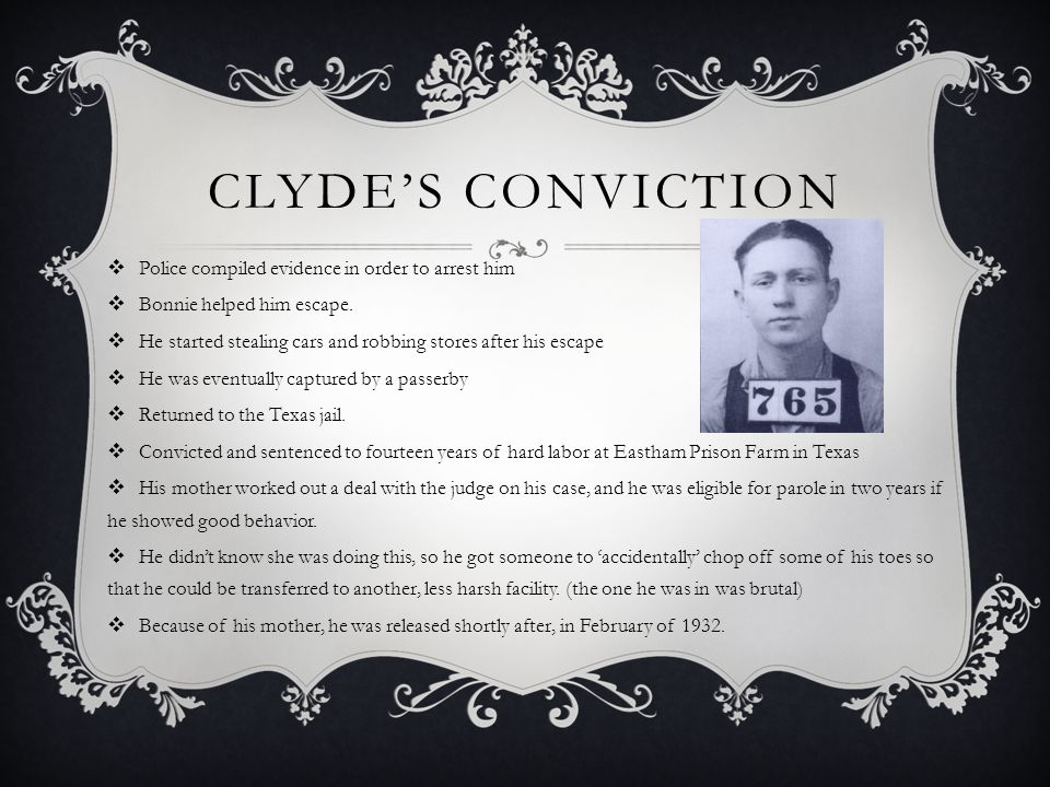Clyde's CONVICTION Police compiled evidence in order to arrest him