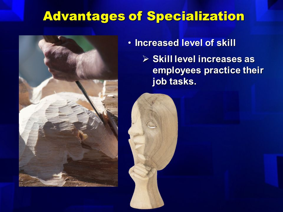 Advantages of Specialization
