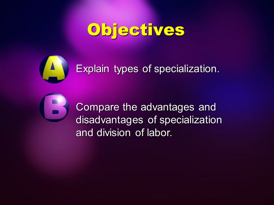 Objectives Explain types of specialization.