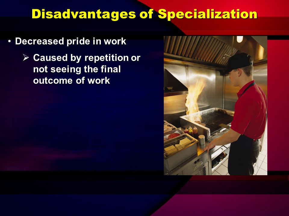 Disadvantages of Specialization
