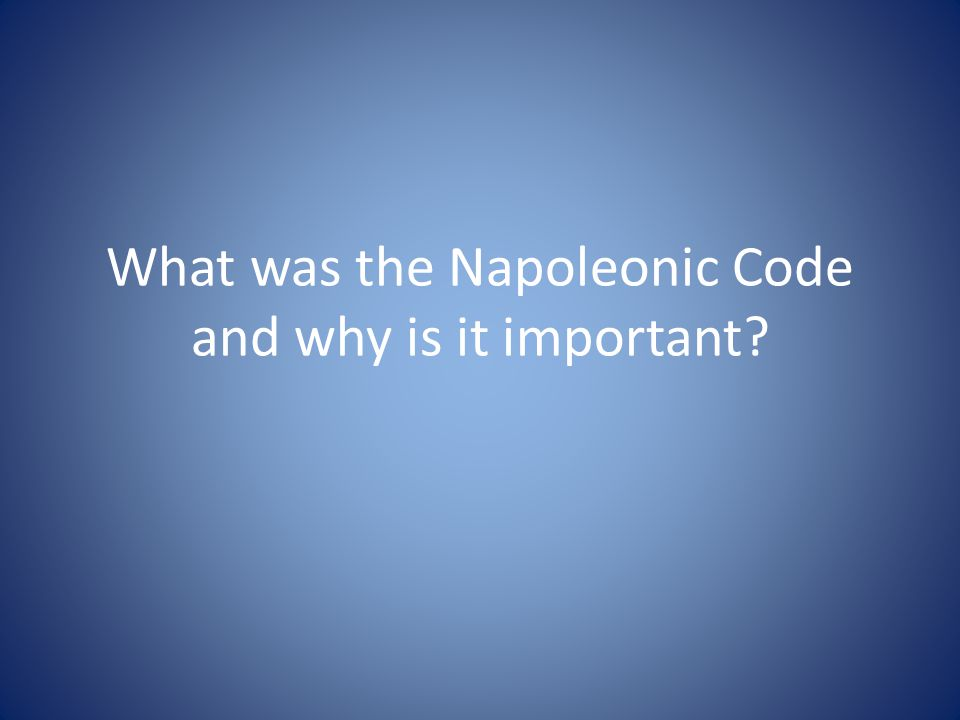 What was the Napoleonic Code and why is it important