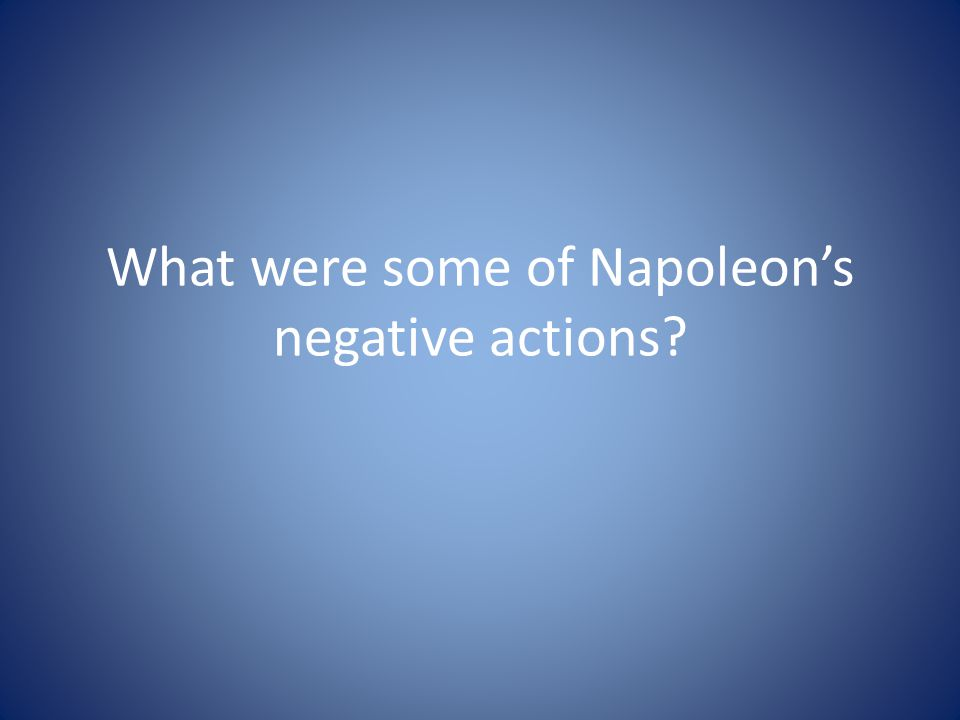 What were some of Napoleon's negative actions