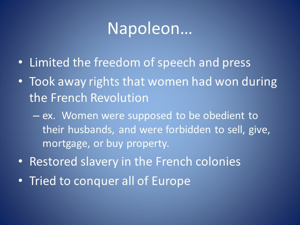 Napoleon… Limited the freedom of speech and press
