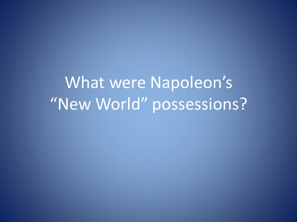 What were Napoleon's New World possessions