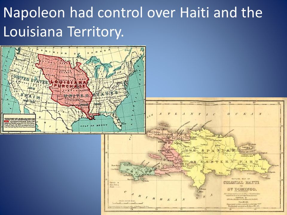 Napoleon had control over Haiti and the Louisiana Territory.