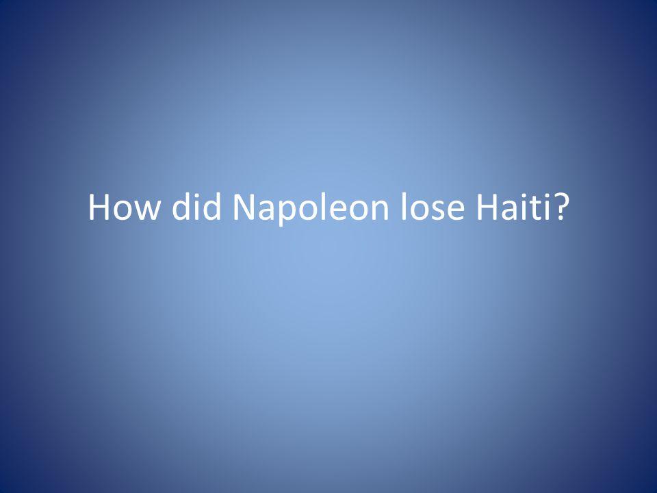 How did Napoleon lose Haiti
