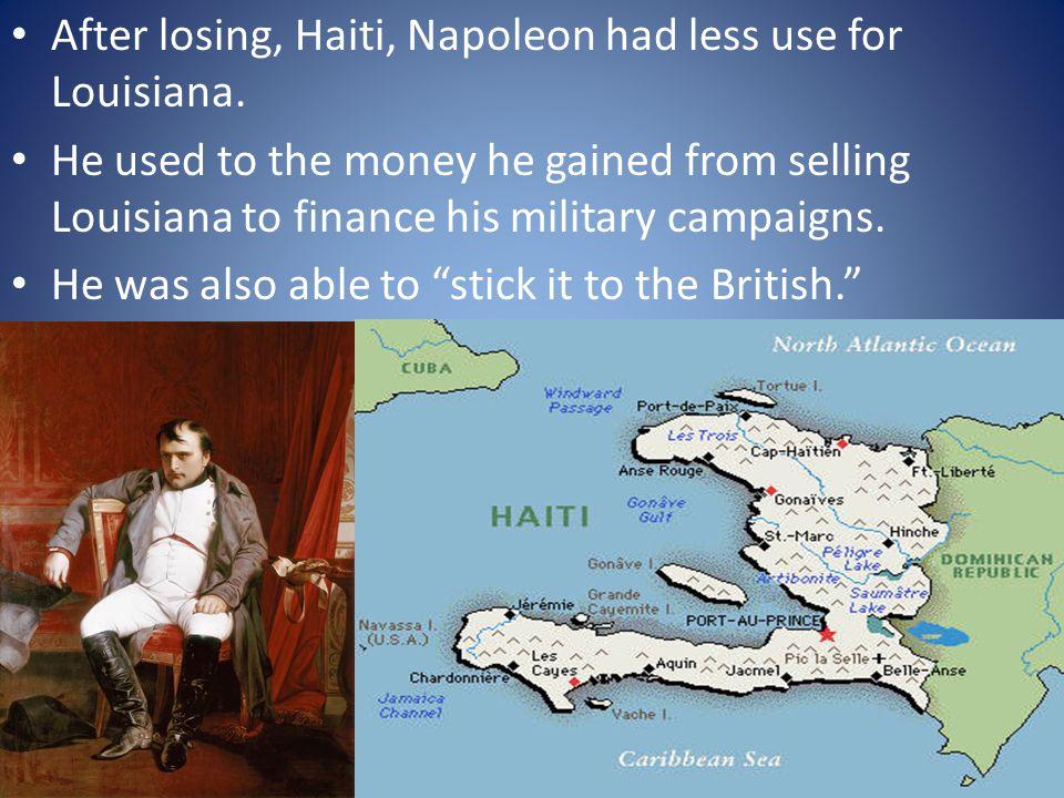 After losing, Haiti, Napoleon had less use for Louisiana.