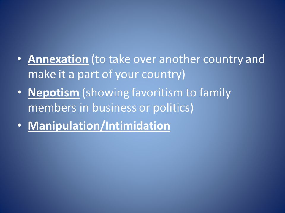 Annexation (to take over another country and make it a part of your country)