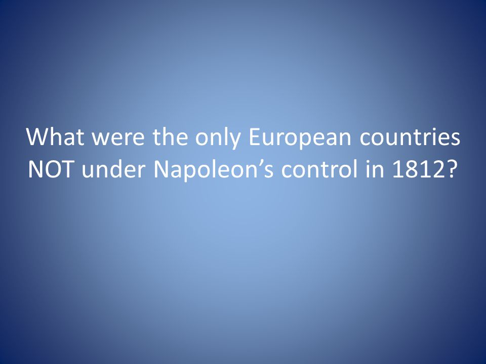 What were the only European countries NOT under Napoleon's control in 1812