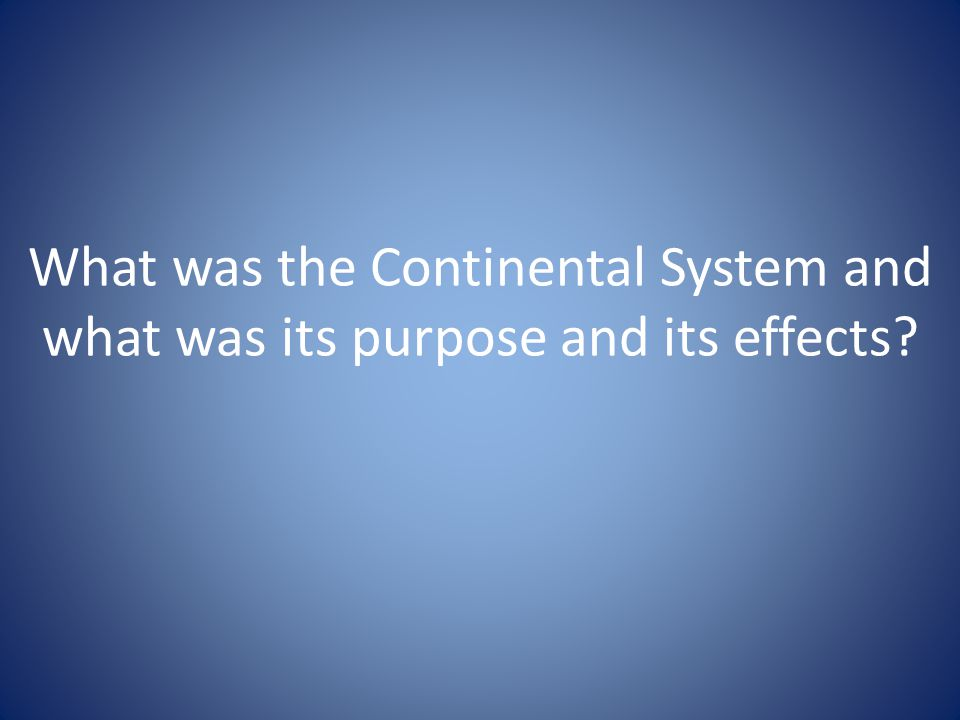 What was the Continental System and what was its purpose and its effects