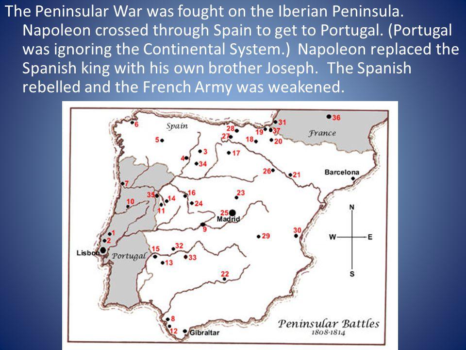 The Peninsular War was fought on the Iberian Peninsula
