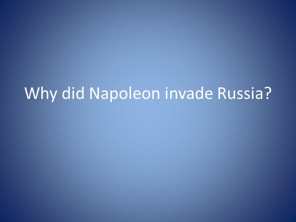 Why did Napoleon invade Russia