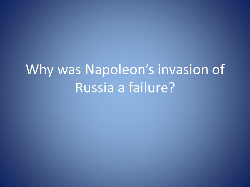 Why was Napoleon's invasion of Russia a failure