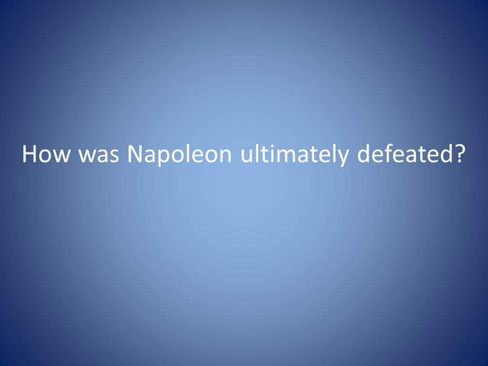How was Napoleon ultimately defeated