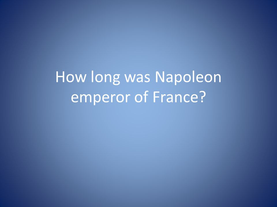 How long was Napoleon emperor of France
