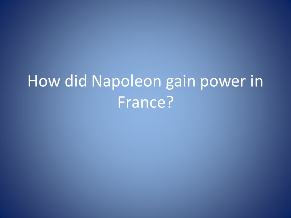 How did Napoleon gain power in France