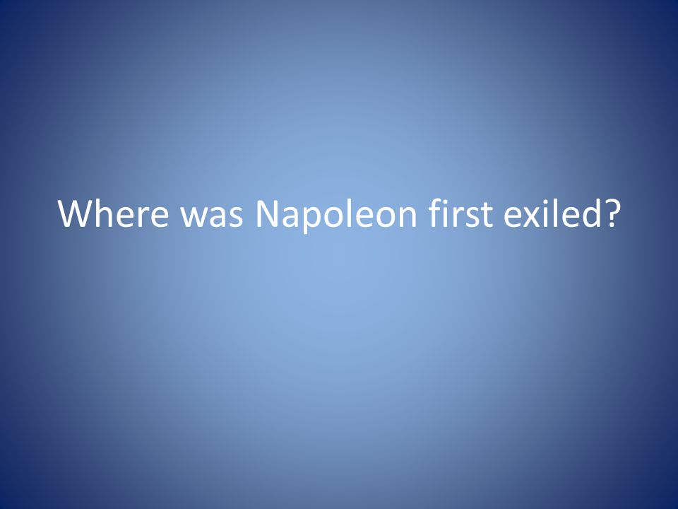 Where was Napoleon first exiled