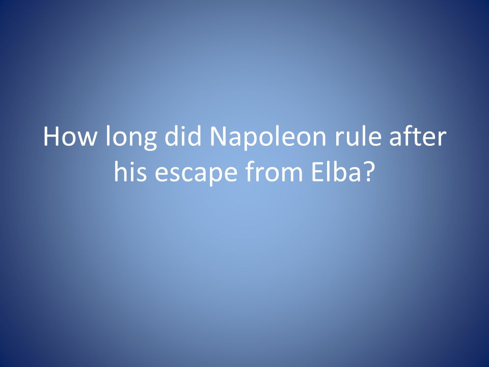 How long did Napoleon rule after his escape from Elba