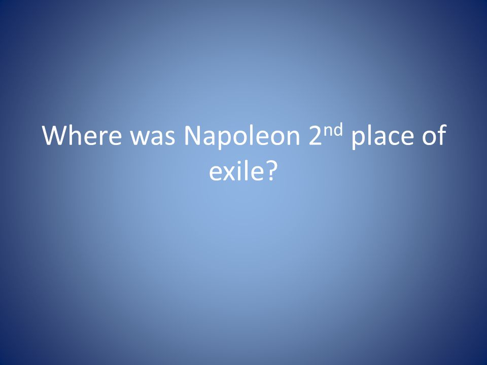 Where was Napoleon 2nd place of exile