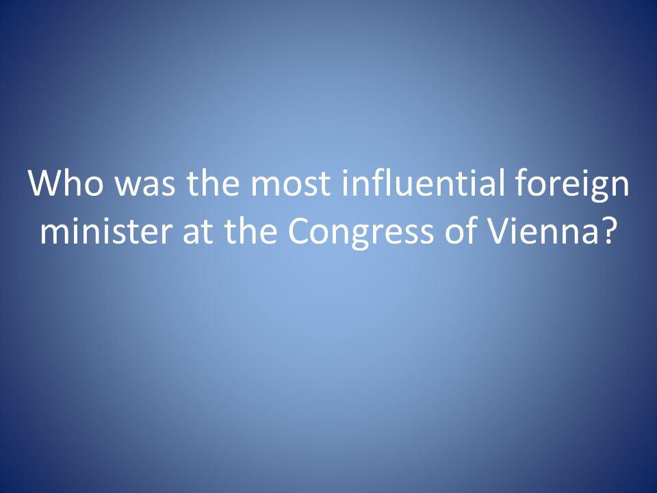 Who was the most influential foreign minister at the Congress of Vienna
