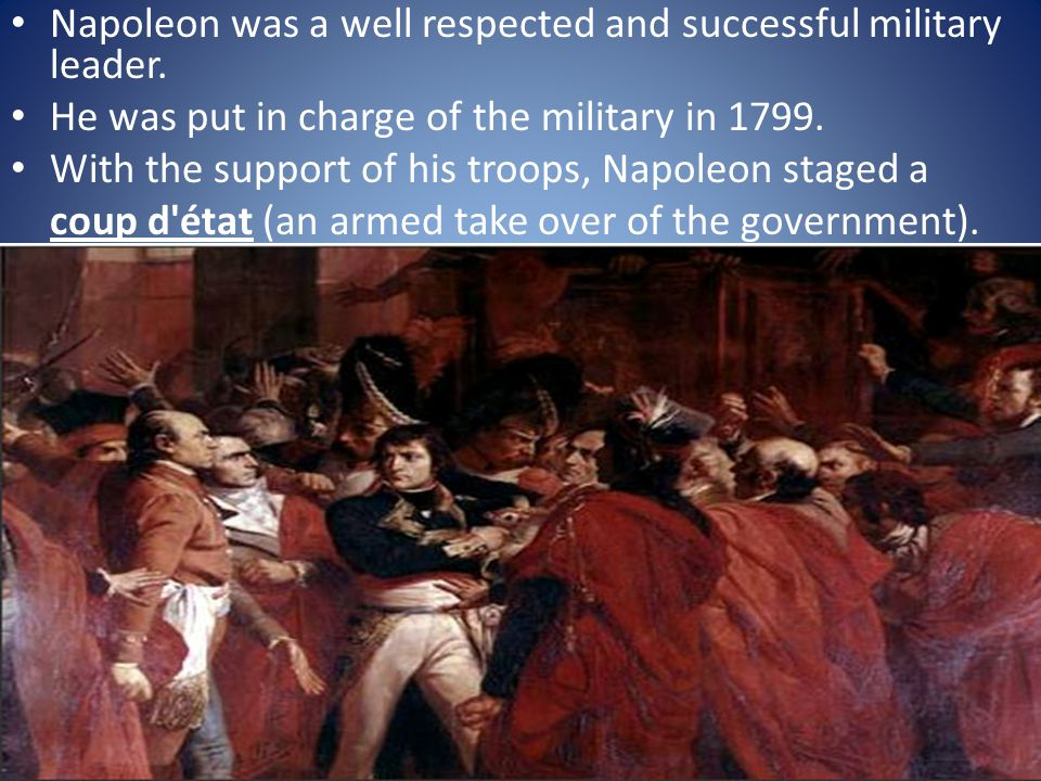 Napoleon was a well respected and successful military leader.