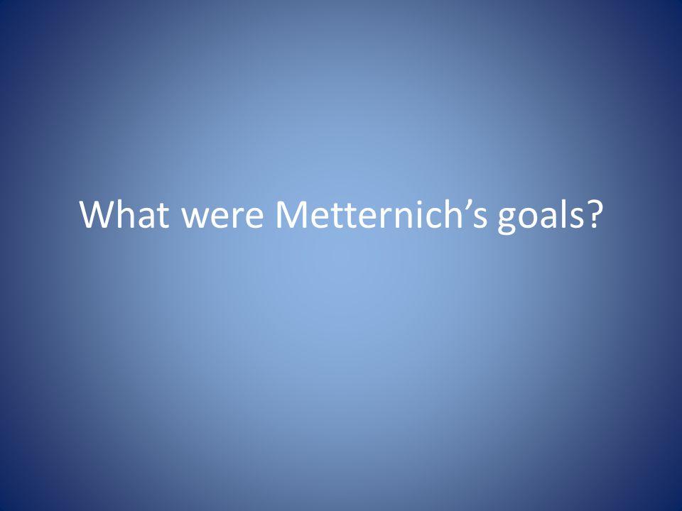 What were Metternich's goals