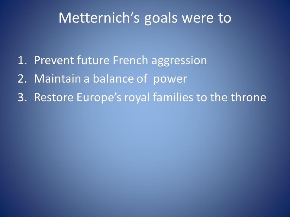 Metternich's goals were to
