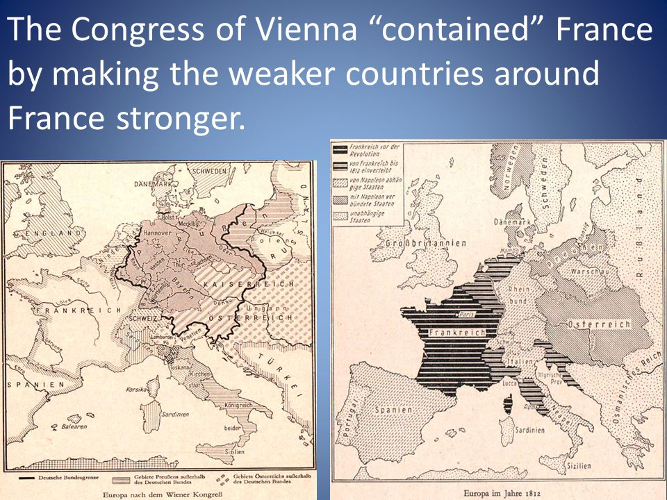 The Congress of Vienna contained France by making the weaker countries around France stronger.