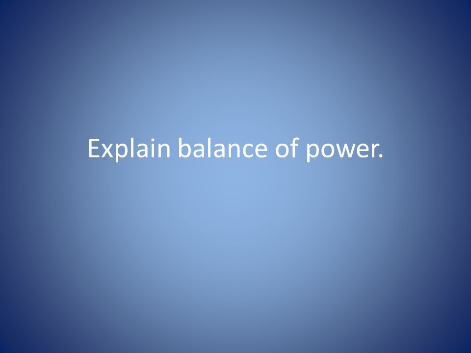 Explain balance of power.