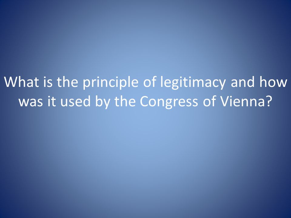 What is the principle of legitimacy and how was it used by the Congress of Vienna