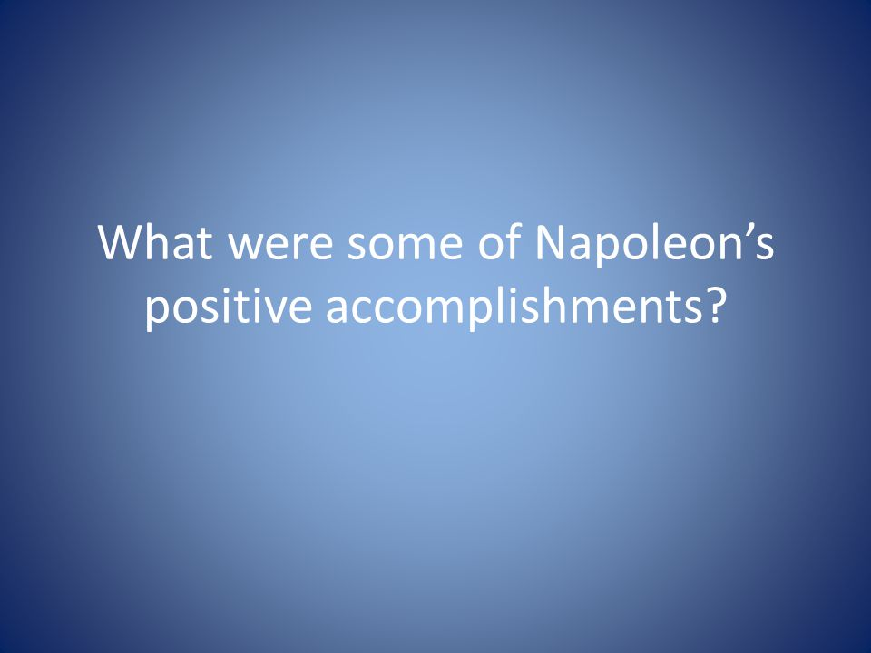What were some of Napoleon's positive accomplishments