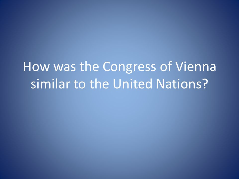 How was the Congress of Vienna similar to the United Nations