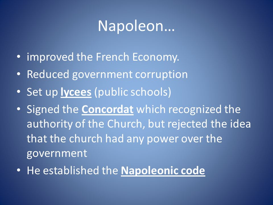 Napoleon… improved the French Economy. Reduced government corruption