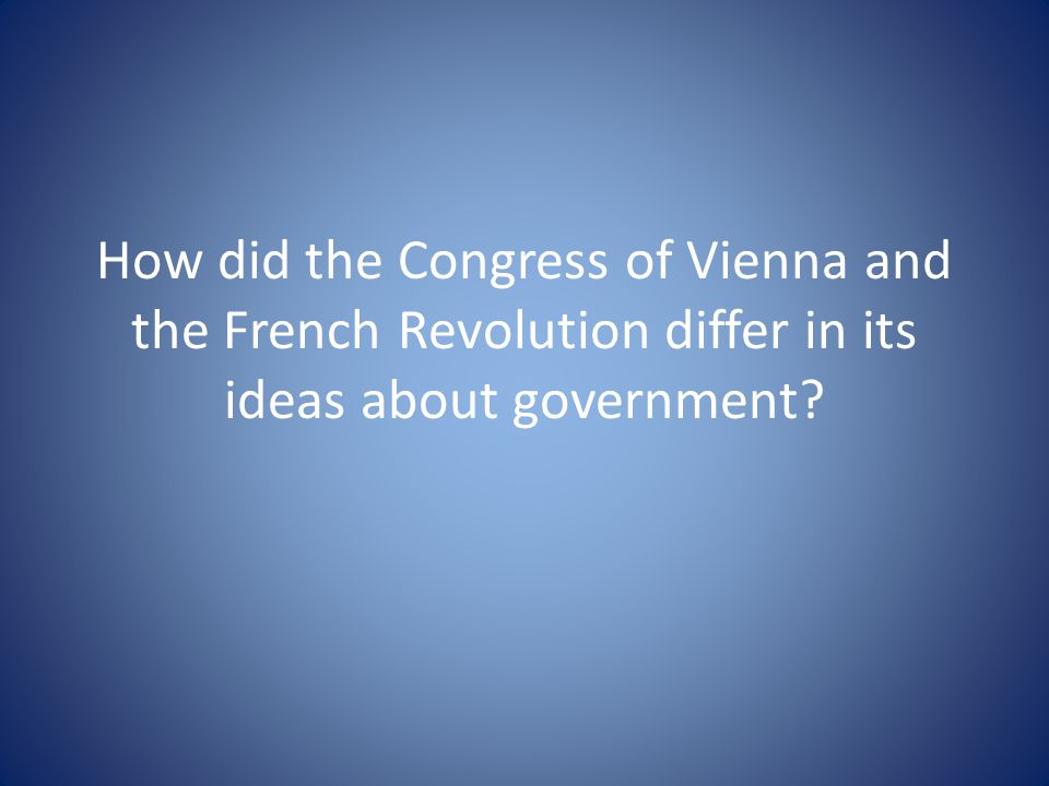 How did the Congress of Vienna and the French Revolution differ in its ideas about government