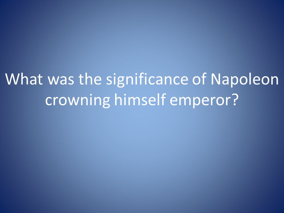 What was the significance of Napoleon crowning himself emperor