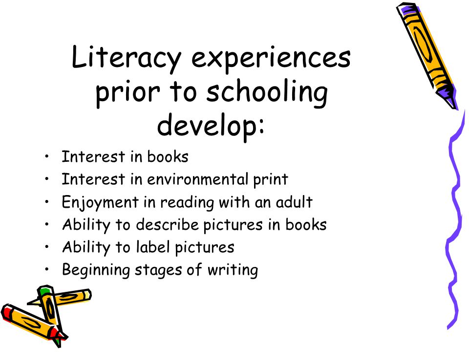 Literacy experiences prior to schooling develop: