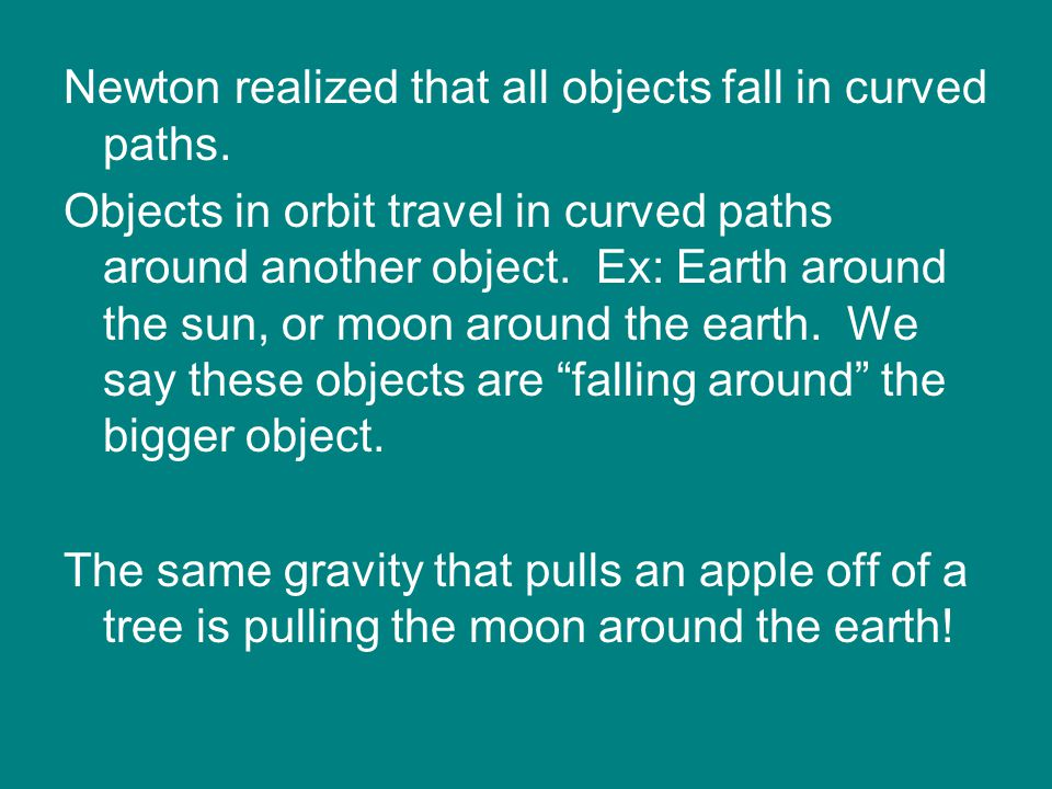 Newton realized that all objects fall in curved paths.