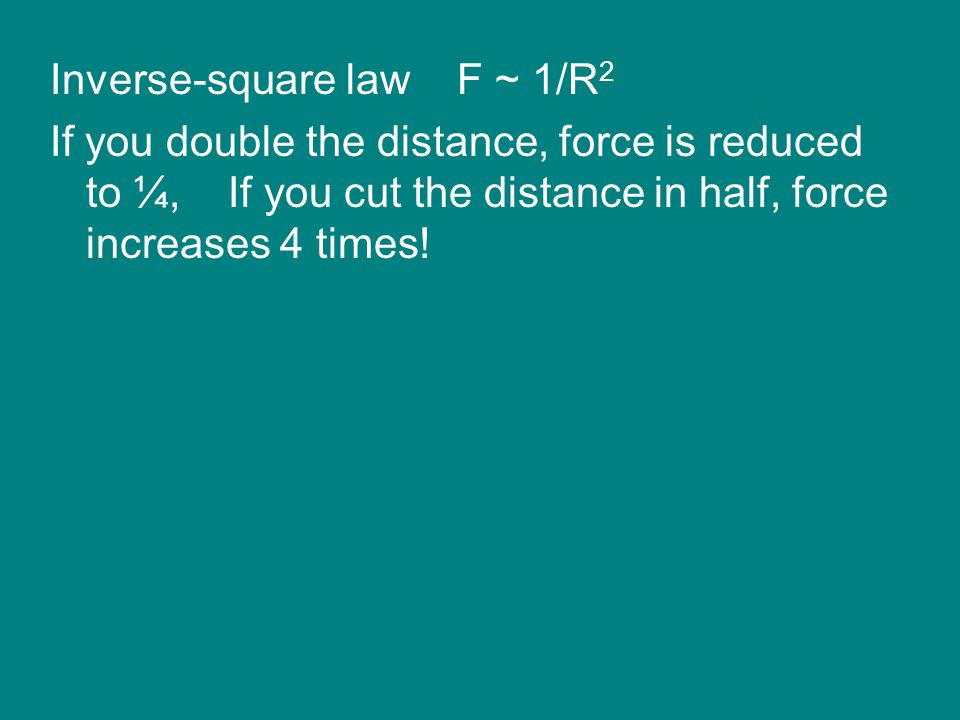 Inverse-square law F ~ 1/R2