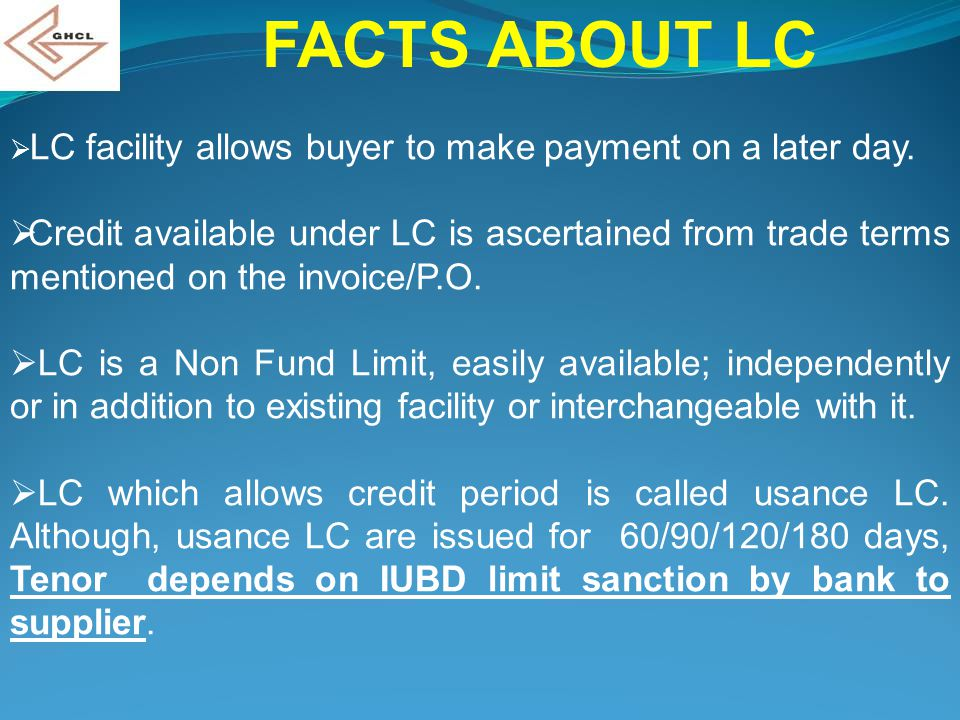 FACTS ABOUT LC LC facility allows buyer to make payment on a later day.