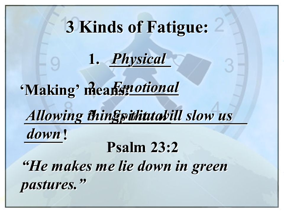 3 Kinds of Fatigue: Emotional _________ ________ 1. Physical 2. 3.