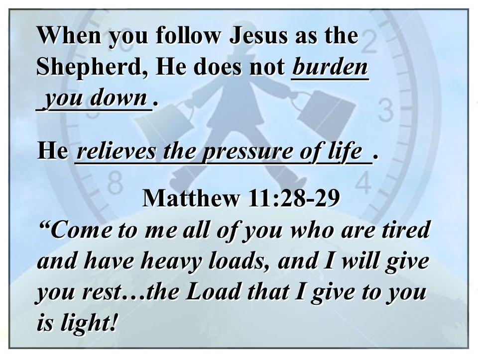 When you follow Jesus as the Shepherd, He does not ______ _________.