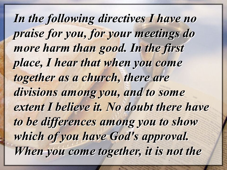 In the following directives I have no praise for you, for your meetings do more harm than good.