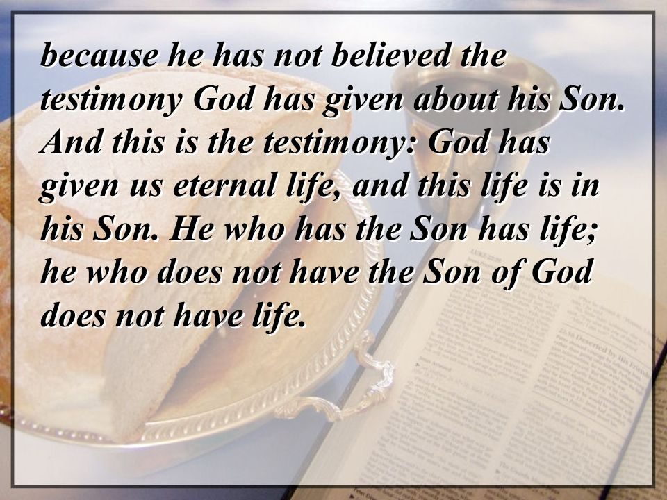 because he has not believed the testimony God has given about his Son