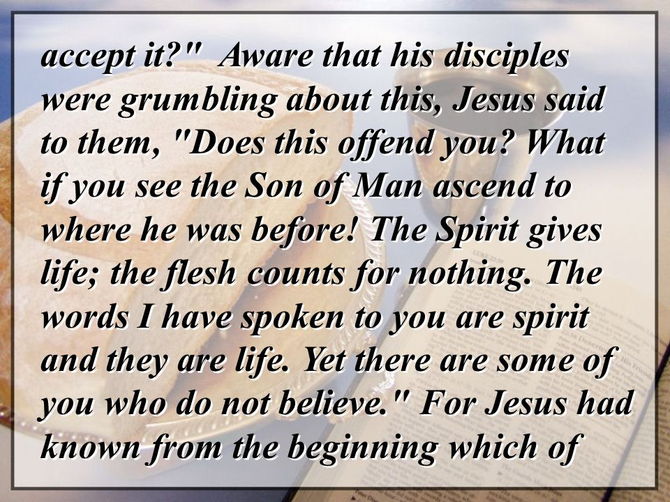 accept it Aware that his disciples were grumbling about this, Jesus said to them, Does this offend you.