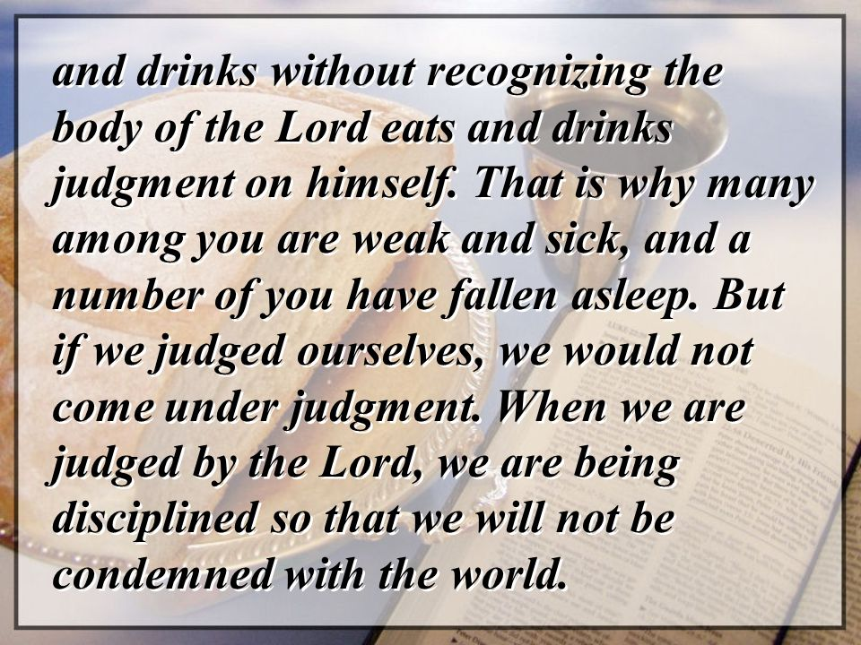 and drinks without recognizing the body of the Lord eats and drinks judgment on himself.