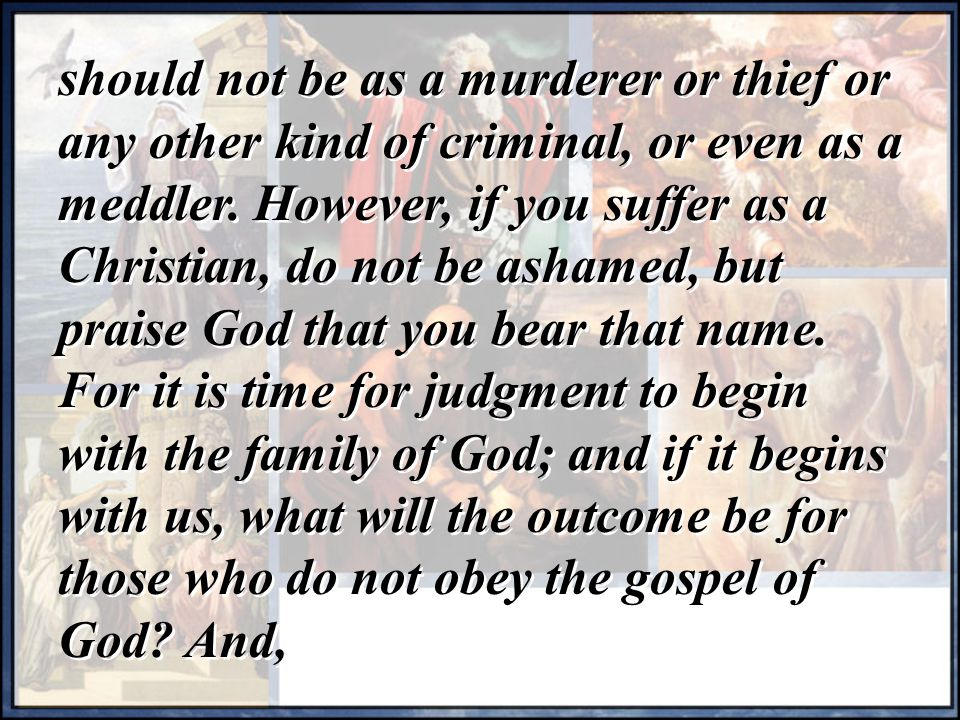 should not be as a murderer or thief or any other kind of criminal, or even as a meddler.