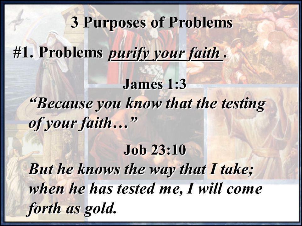 Problems ______________. purify your faith