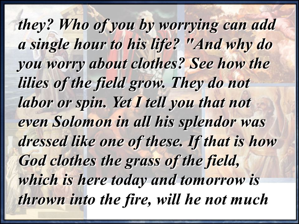 they. Who of you by worrying can add a single hour to his life