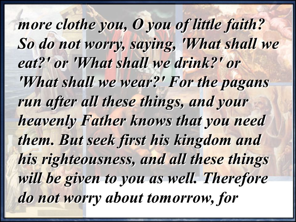 more clothe you, O you of little faith