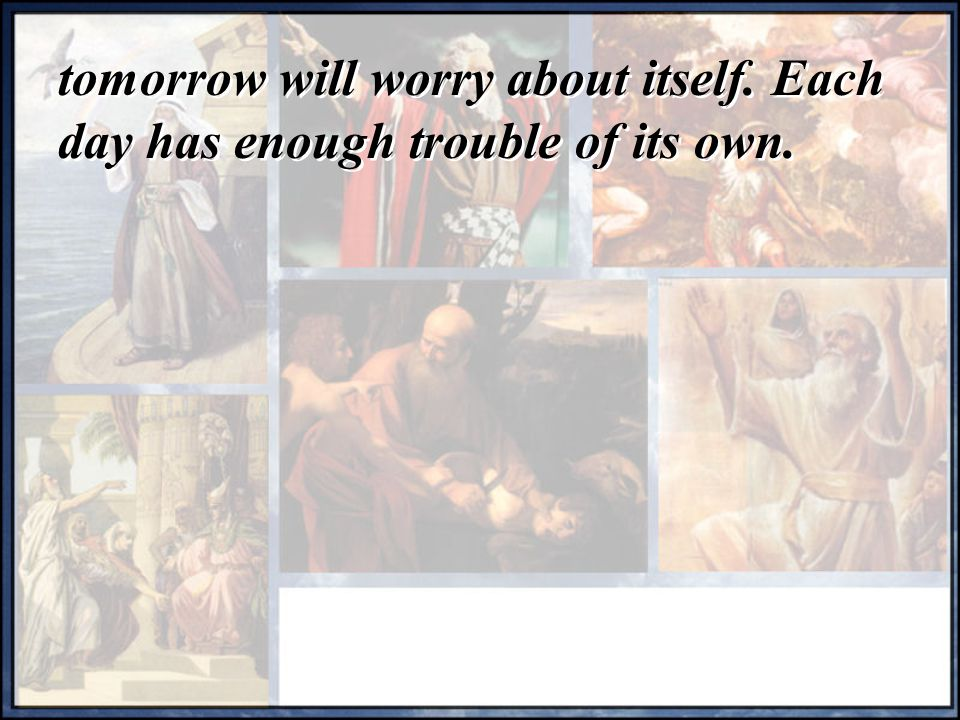 tomorrow will worry about itself